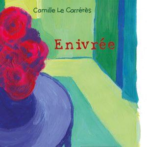 """Enivrée</br><span style=""""font-size:14px;"""">de Camille Le Carrérès</span>"""