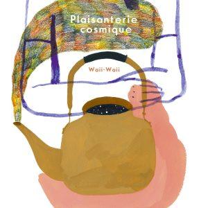 """Plaisanterie Cosmique</br><span style=""""font-size:14px;"""">de Waii-Waii</span>"""