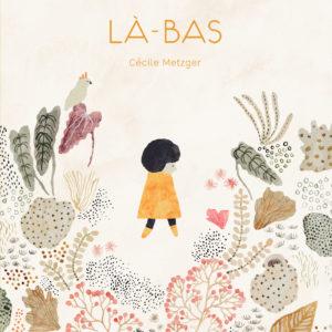 """Là-bas <span style=""""font-size:14px;"""">de Cécile Metzger</span>"""