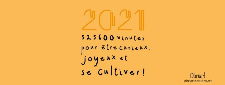 2021, 525 600 minutes pour…
